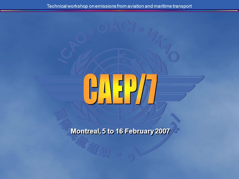 Technical workshop on emissions from aviation and maritime transport Montreal, 5 to 16 February 2007