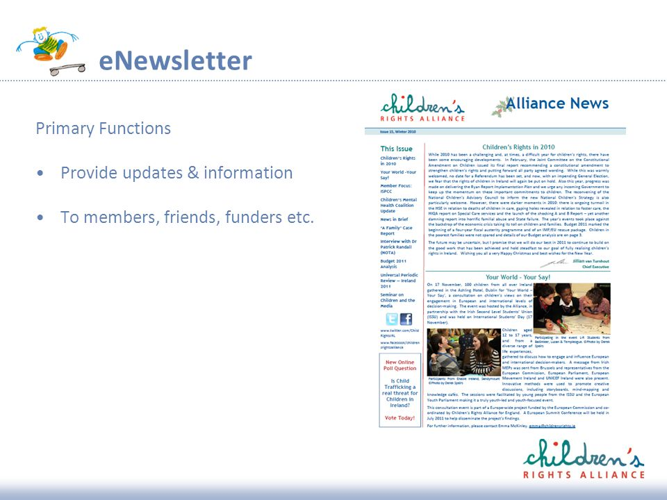 eNewsletter Primary Functions Provide updates & information To members, friends, funders etc.