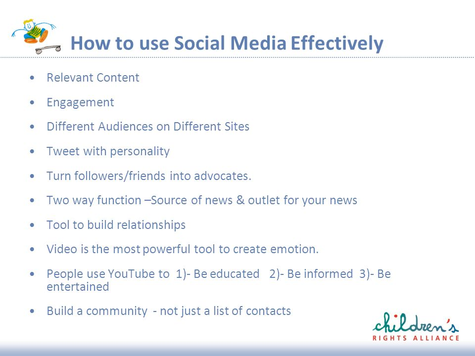 How to use Social Media Effectively Relevant Content Engagement Different Audiences on Different Sites Tweet with personality Turn followers/friends into advocates.