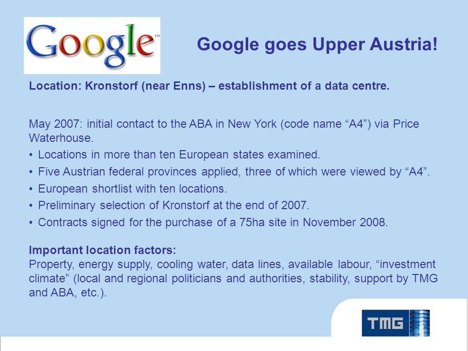 Google goes Upper Austria! Location: Kronstorf (near Enns) – establishment of a data centre. May 2007: initial contact to the ABA in New York (code na