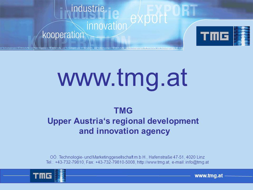 www.tmg.at OÖ. Technologie- und Marketinggesellschaft m.b.H., Hafenstraße 47-51, 4020 Linz Tel.: +43-732-79810, Fax: +43-732-79810-5008, http://www.tm