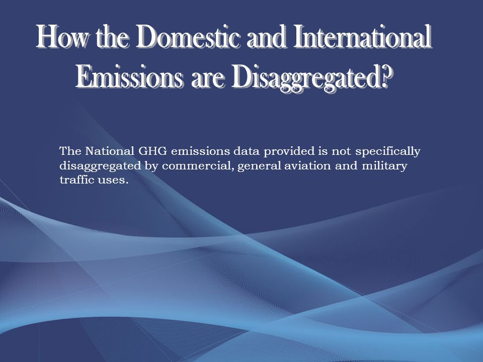 The National GHG emissions data provided is not specifically disaggregated by commercial, general aviation and military traffic uses.