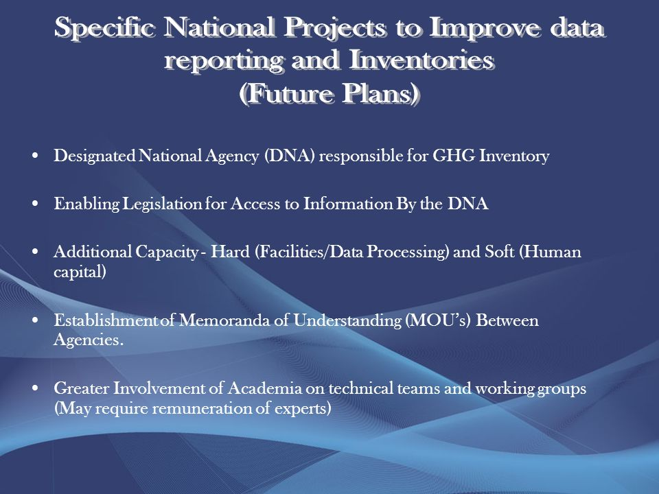 Designated National Agency (DNA) responsible for GHG Inventory Enabling Legislation for Access to Information By the DNA Additional Capacity - Hard (Facilities/Data Processing) and Soft (Human capital) Establishment of Memoranda of Understanding (MOUs) Between Agencies.