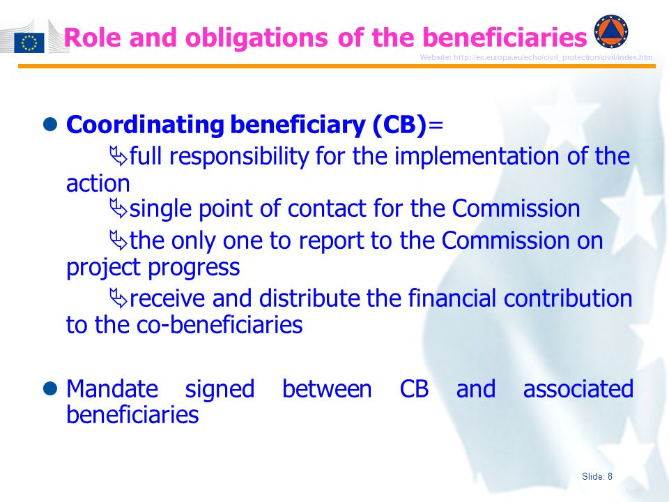 Slide: 9 Website: http://ec.europa.eu/echo/civil_protection/civil/index.htm Project budget => Breakdown of activities in estimated costs One budget for entire project => estimated costs of CB and all AB(s) Costs and Income (funding) must be balanced Funding rate and requested EU-contribution according to original budget proposal cannot be increased later on Estimate should be as realistic as possible => avoid over-/ under-estimate; use past experience and evidence Breakdown into individual cost items as detailed as possible Use Financial forms Project budget