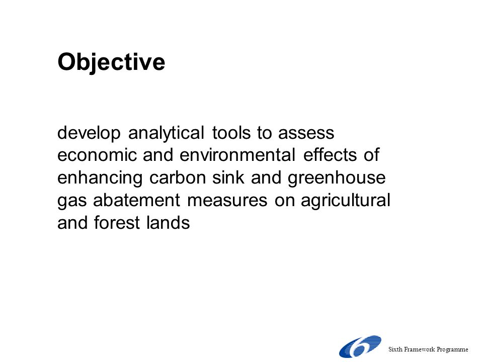 Objective develop analytical tools to assess economic and environmental effects of enhancing carbon sink and greenhouse gas abatement measures on agri