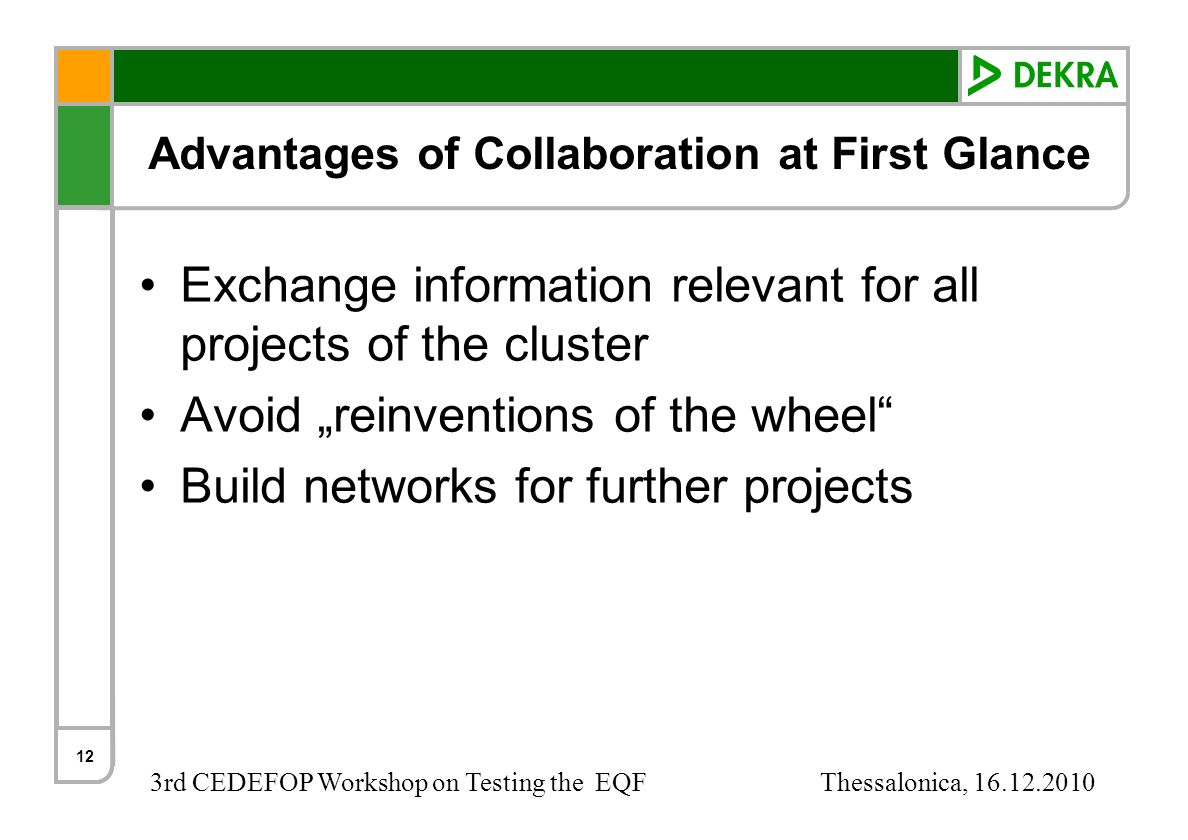 3rd CEDEFOP Workshop on Testing the EQF Thessalonica, 16.12.2010 Advantages of Collaboration at First Glance Exchange information relevant for all pro