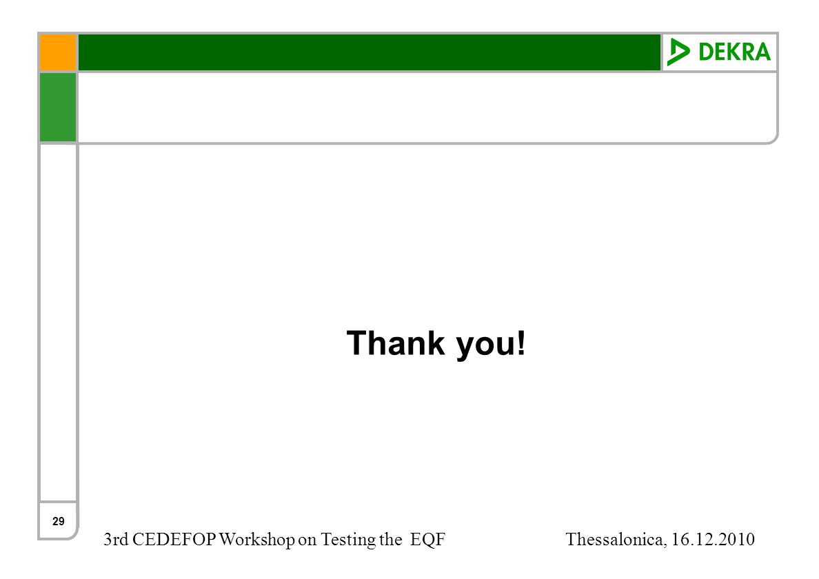3rd CEDEFOP Workshop on Testing the EQF Thessalonica, 16.12.2010 29 Thank you!