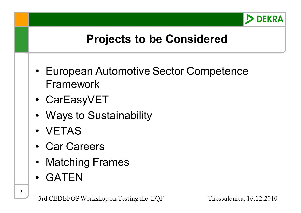3rd CEDEFOP Workshop on Testing the EQF Thessalonica, 16.12.2010 Projects to be Considered European Automotive Sector Competence Framework CarEasyVET