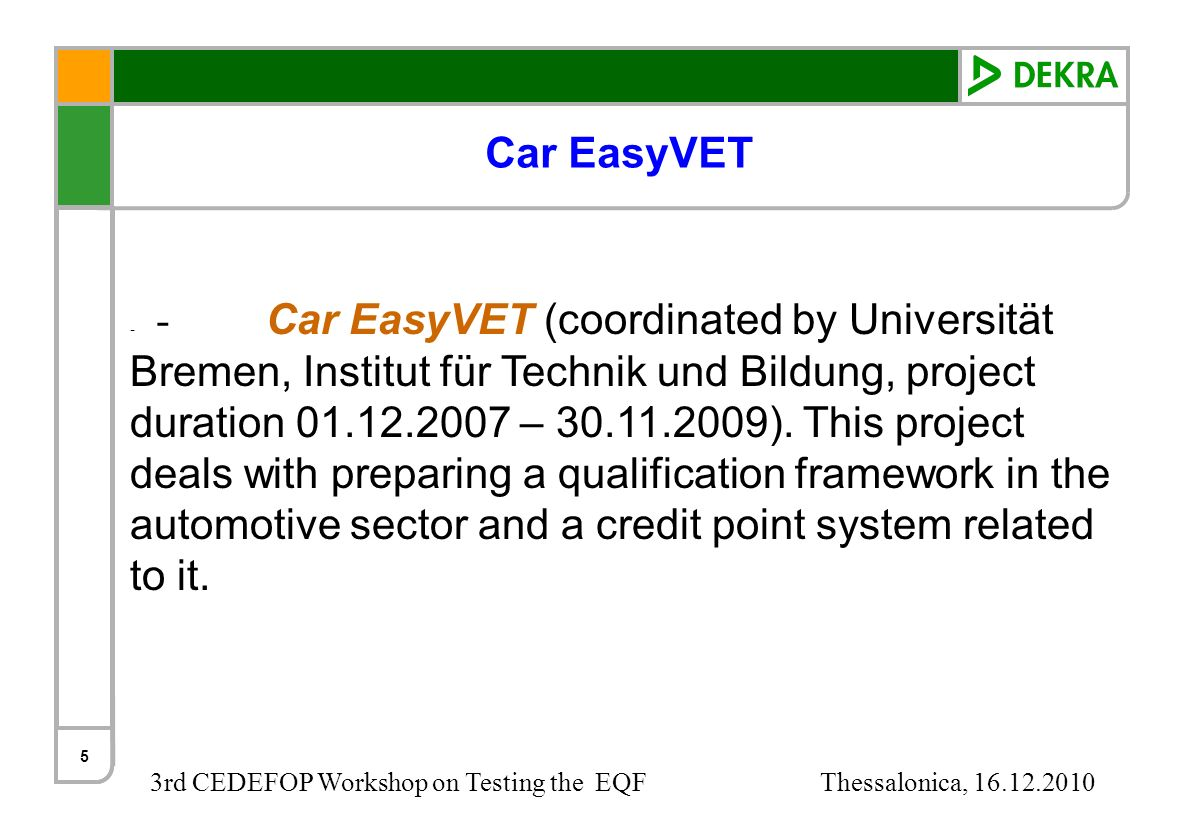 3rd CEDEFOP Workshop on Testing the EQF Thessalonica, 16.12.2010 5 Car EasyVET - - Car EasyVET (coordinated by Universität Bremen, Institut für Techni