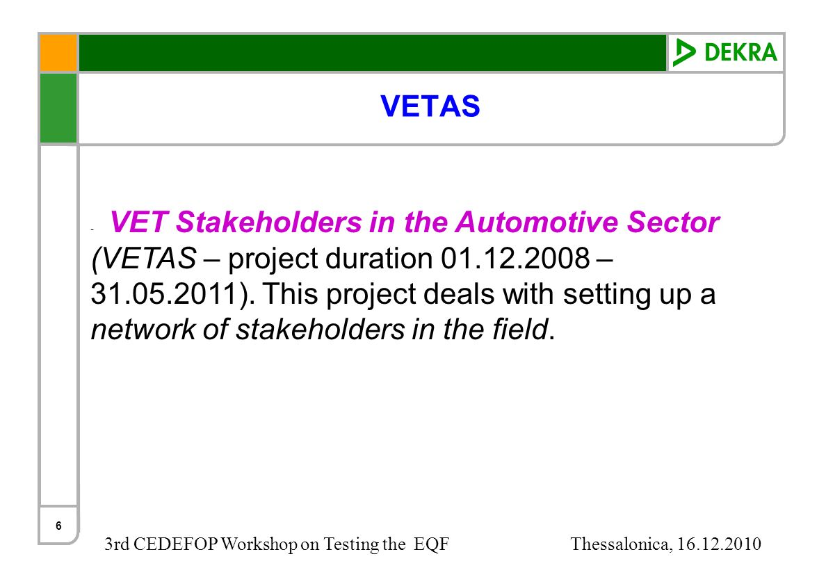 3rd CEDEFOP Workshop on Testing the EQF Thessalonica, 16.12.2010 6 VETAS - VET Stakeholders in the Automotive Sector (VETAS – project duration 01.12.2