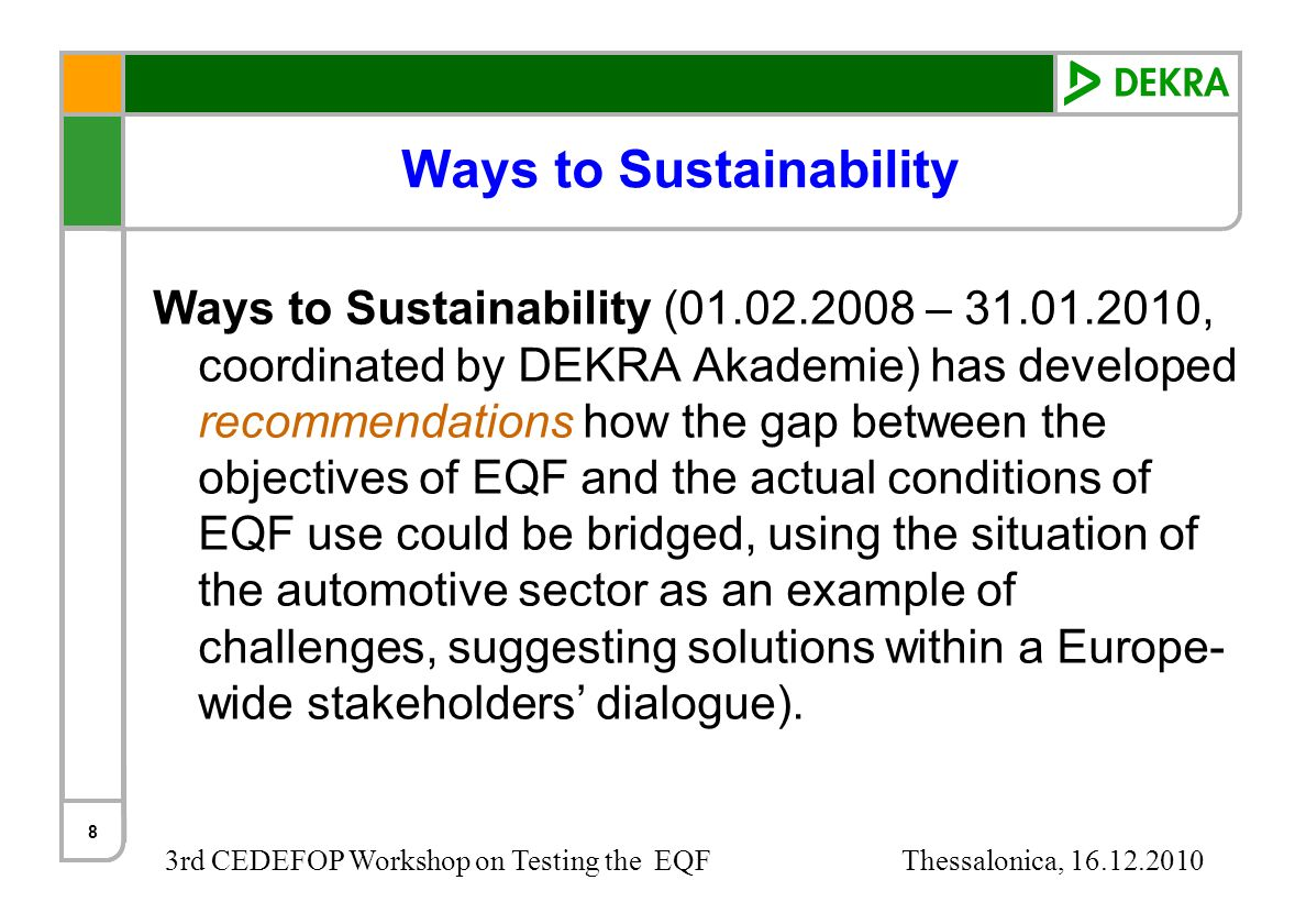 3rd CEDEFOP Workshop on Testing the EQF Thessalonica, 16.12.2010 Ways to Sustainability 8 Ways to Sustainability (01.02.2008 – 31.01.2010, coordinated