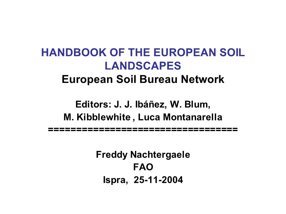 HANDBOOK OF THE EUROPEAN SOIL LANDSCAPES European Soil Bureau Network Editors: J.