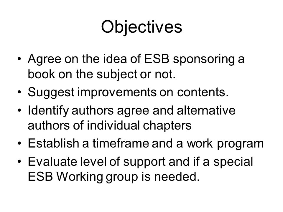 Objectives Agree on the idea of ESB sponsoring a book on the subject or not.