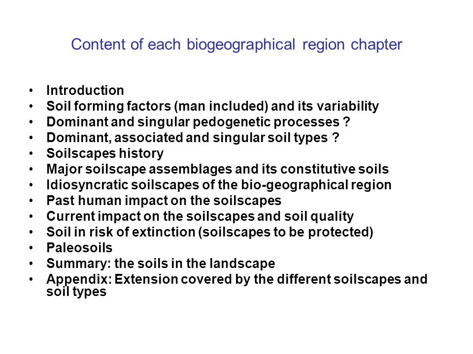 Content of each biogeographical region chapter Introduction Soil forming factors (man included) and its variability Dominant and singular pedogenetic processes .