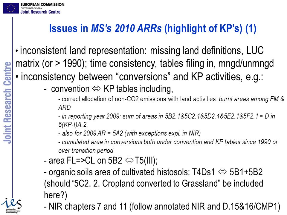 inconsistent land representation: missing land definitions, LUC matrix (or > 1990); time consistency, tables filing in, mngd/unmngd inconsistency between conversions and KP activities, e.g.: - convention KP tables including, - correct allocation of non-CO2 emissions with land activities: burnt areas among FM & ARD - in reporting year 2009: sum of areas in 5B2.1&5C2.1&5D2.1&5E2.1&5F2.1 = D in 5(KP-I)A.2.