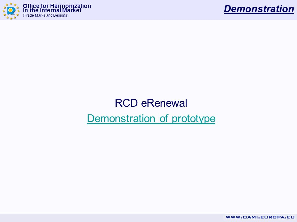 Office for Harmonization in the Internal Market (Trade Marks and Designs) Demonstration RCD eRenewal Demonstration of prototype