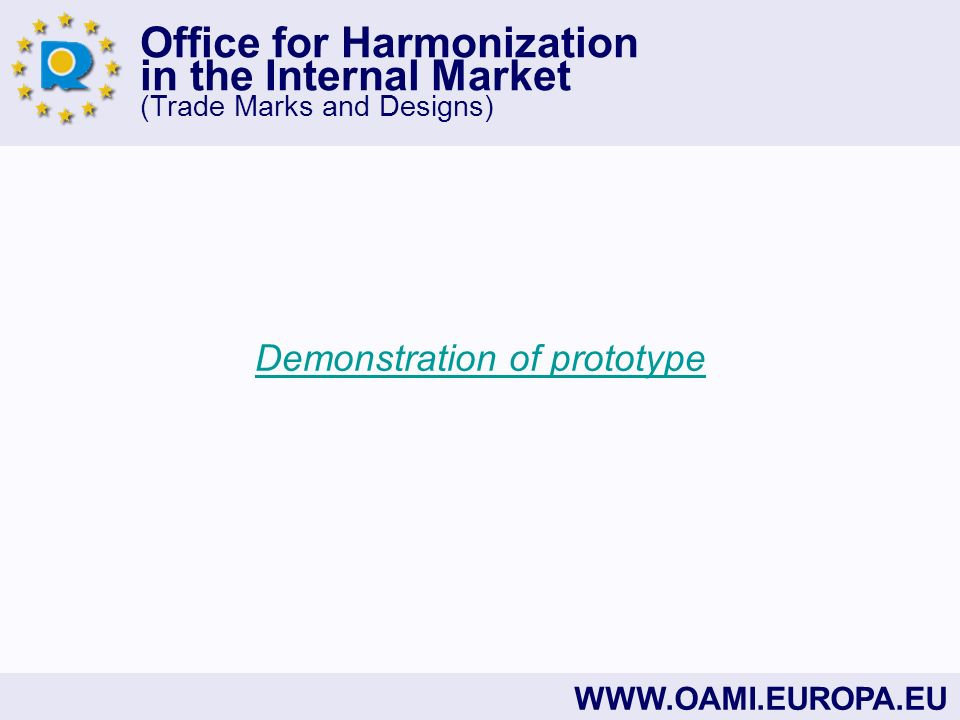 Office for Harmonization in the Internal Market (Trade Marks and Designs) WWW.OAMI.EUROPA.EU Demonstration of prototype