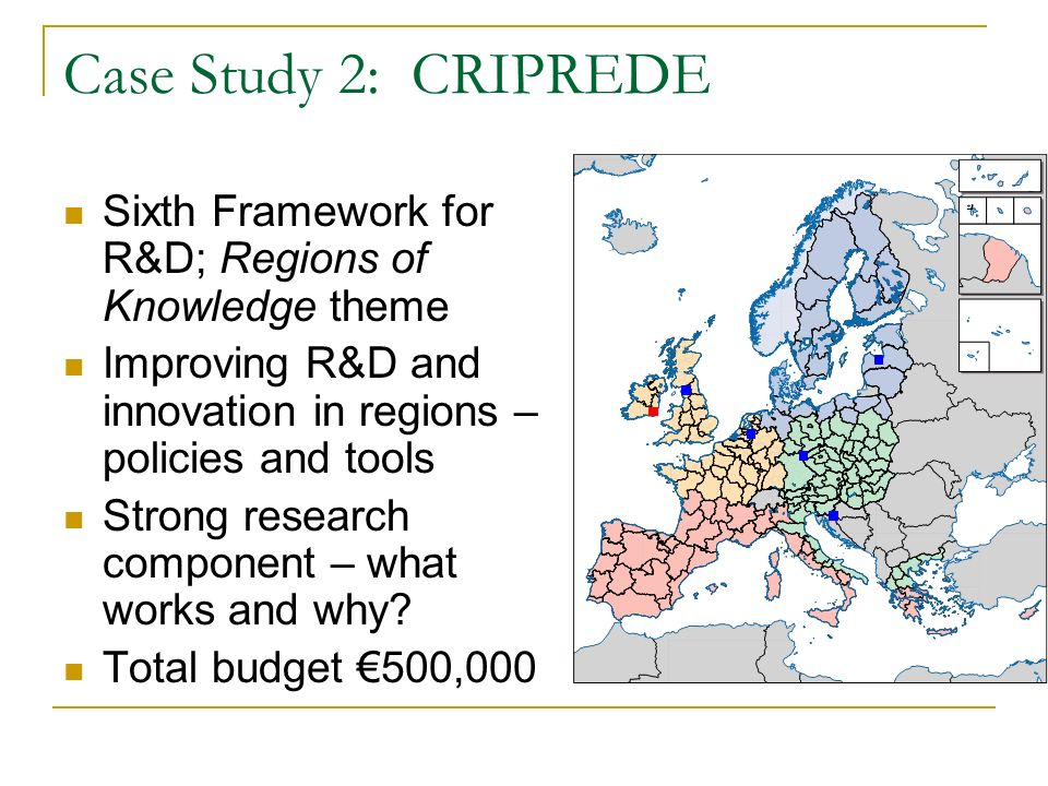 Case Study 2: CRIPREDE Sixth Framework for R&D; Regions of Knowledge theme Improving R&D and innovation in regions – policies and tools Strong research component – what works and why.