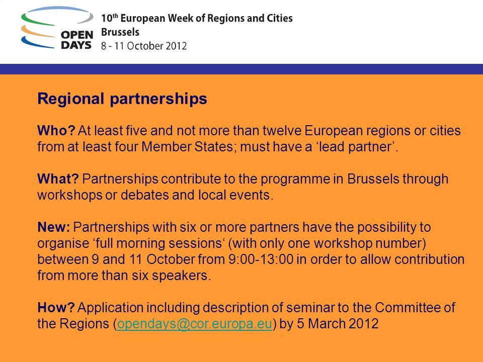 Regional partnerships Who? At least five and not more than twelve European regions or cities from at least four Member States; must have a lead partne