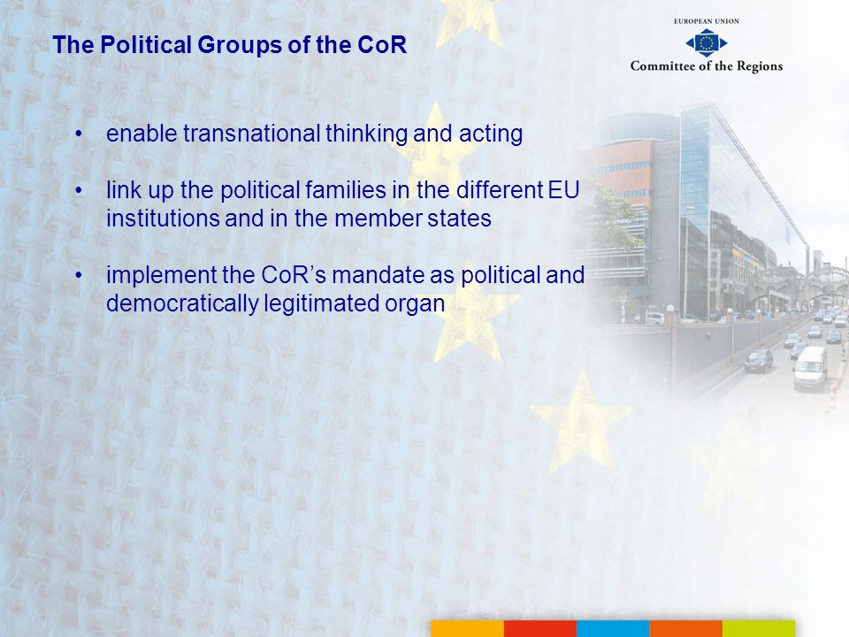 The Political Groups of the CoR enable transnational thinking and acting link up the political families in the different EU institutions and in the me