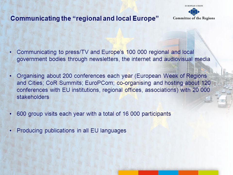 Communicating the regional and local Europe Communicating to press/TV and Europes 100 000 regional and local government bodies through newsletters, th