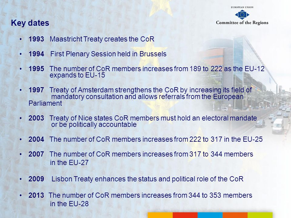 Key dates 19931993 Maastricht Treaty creates the CoR 19941994 First Plenary Session held in Brussels 19951995 The number of CoR members increases from