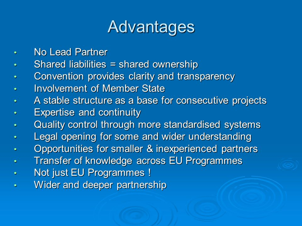 Advantages No Lead Partner No Lead Partner Shared liabilities = shared ownership Shared liabilities = shared ownership Convention provides clarity and