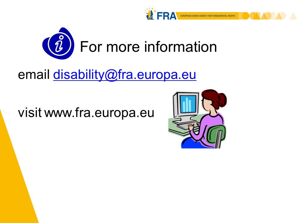 12 For more information email disability@fra.europa.eudisability@fra.europa.eu visit www.fra.europa.eu
