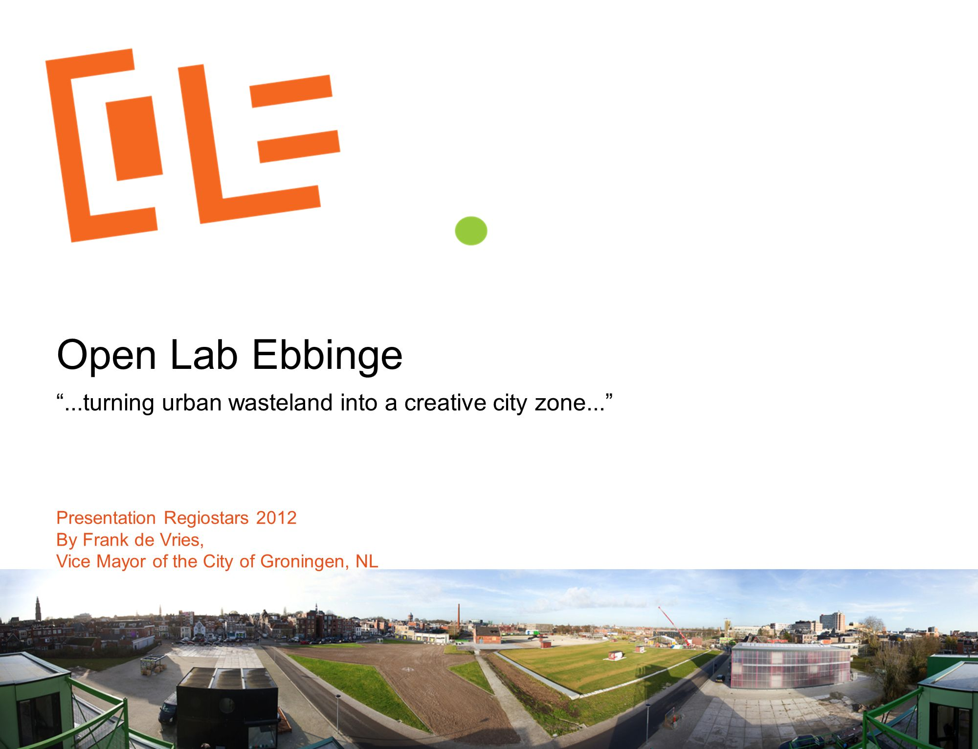 1 Open Lab Ebbinge...turning urban wasteland into a creative city zone...