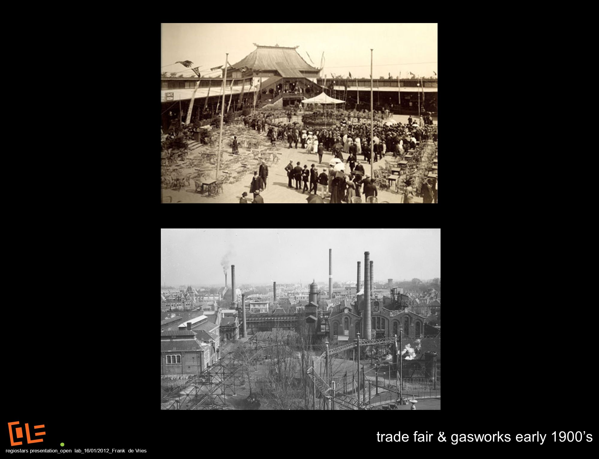 trade fair & gasworks early 1900s regiostars presentation_open lab_16/01/2012_Frank de Vries