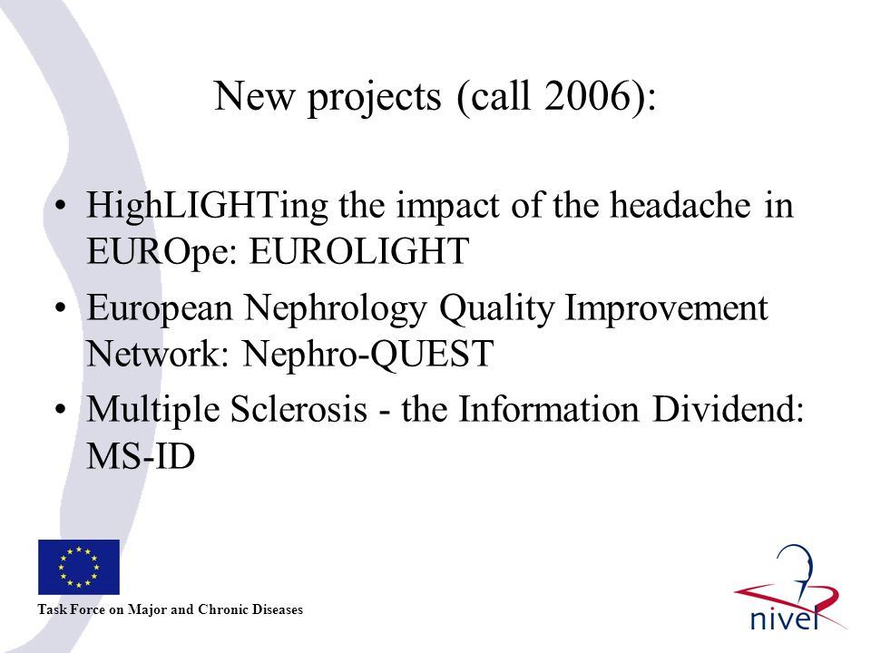 New projects (call 2006): Task Force on Major and Chronic Diseases HighLIGHTing the impact of the headache in EUROpe: EUROLIGHT European Nephrology Qu