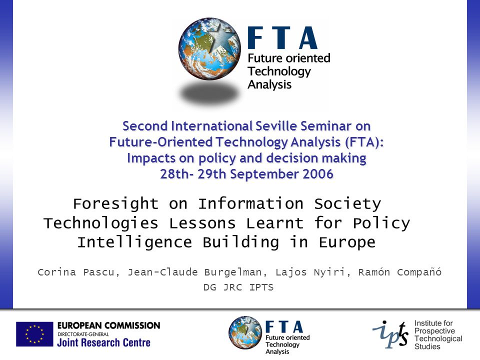 Second International Seville Seminar on Future-Oriented Technology Analysis (FTA): Impacts on policy and decision making 28th- 29th September 2006 For