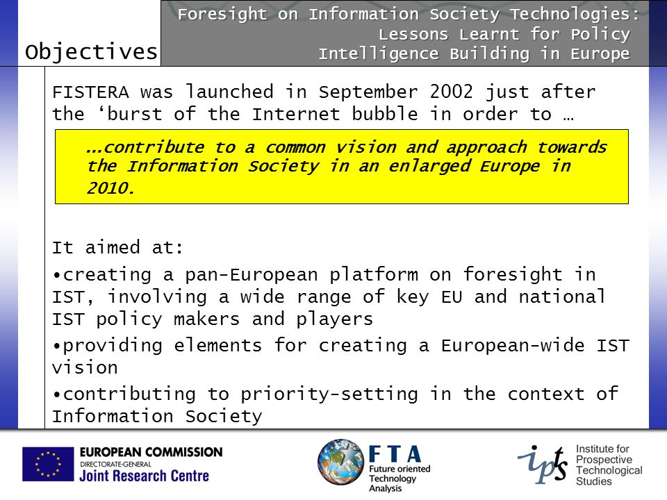 Objectives FISTERA was launched in September 2002 just after the burst of the Internet bubble in order to … It aimed at: creating a pan-European platf