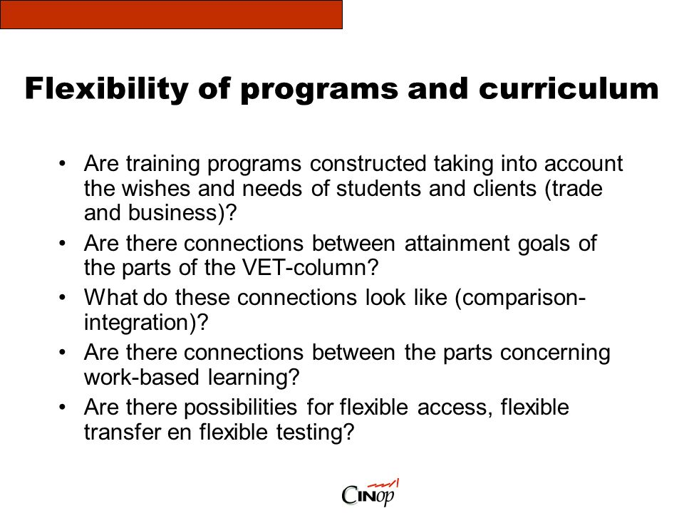 Flexibility of programs and curriculum Are training programs constructed taking into account the wishes and needs of students and clients (trade and business).