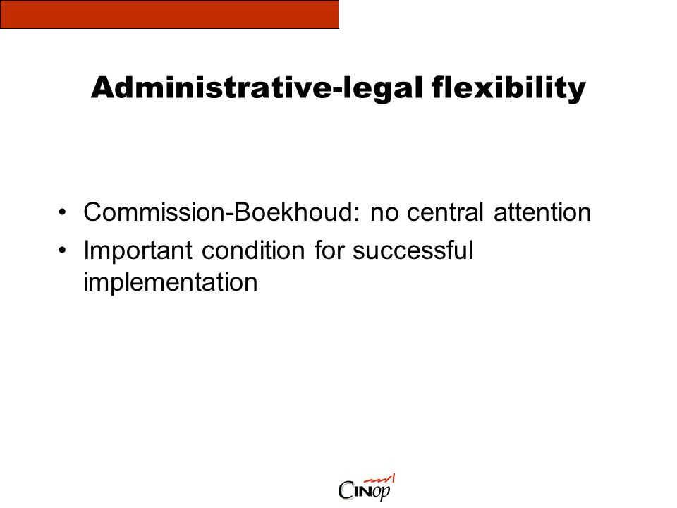 Administrative-legal flexibility Commission-Boekhoud: no central attention Important condition for successful implementation