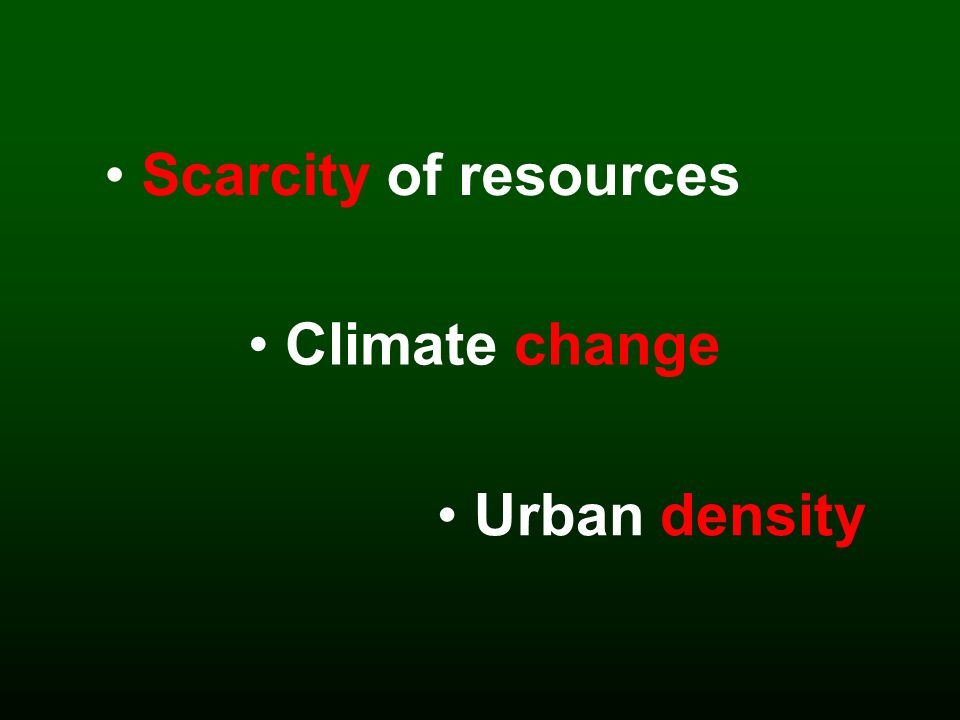 Scarcity of resources Climate change Urban density