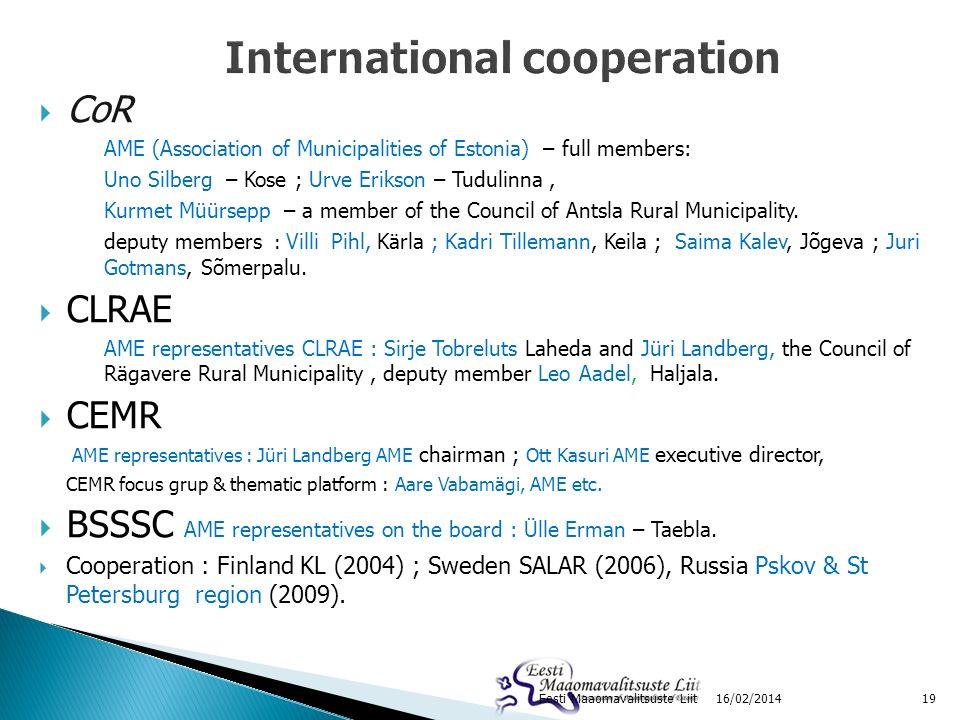 CoR AME (Association of Municipalities of Estonia) – full members: Uno Silberg – Kose ; Urve Erikson – Tudulinna, Kurmet Müürsepp – a member of the Co