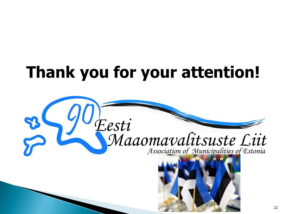 Thank you for your attention! 16/02/2014Eesti Maaomavalitsuste Liit22