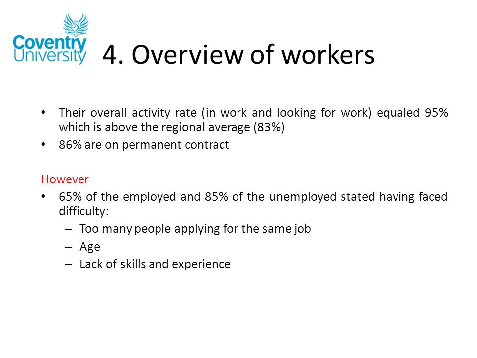 4. Overview of workers Their overall activity rate (in work and looking for work) equaled 95% which is above the regional average (83%) 86% are on per