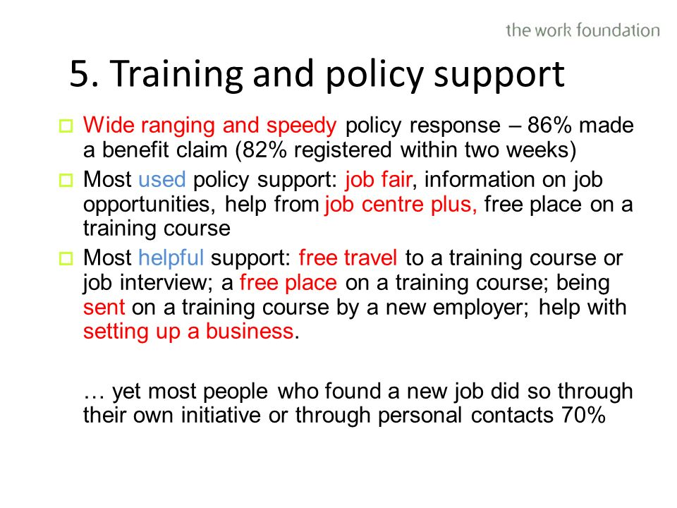 Wide ranging and speedy policy response – 86% made a benefit claim (82% registered within two weeks) Most used policy support: job fair, information o