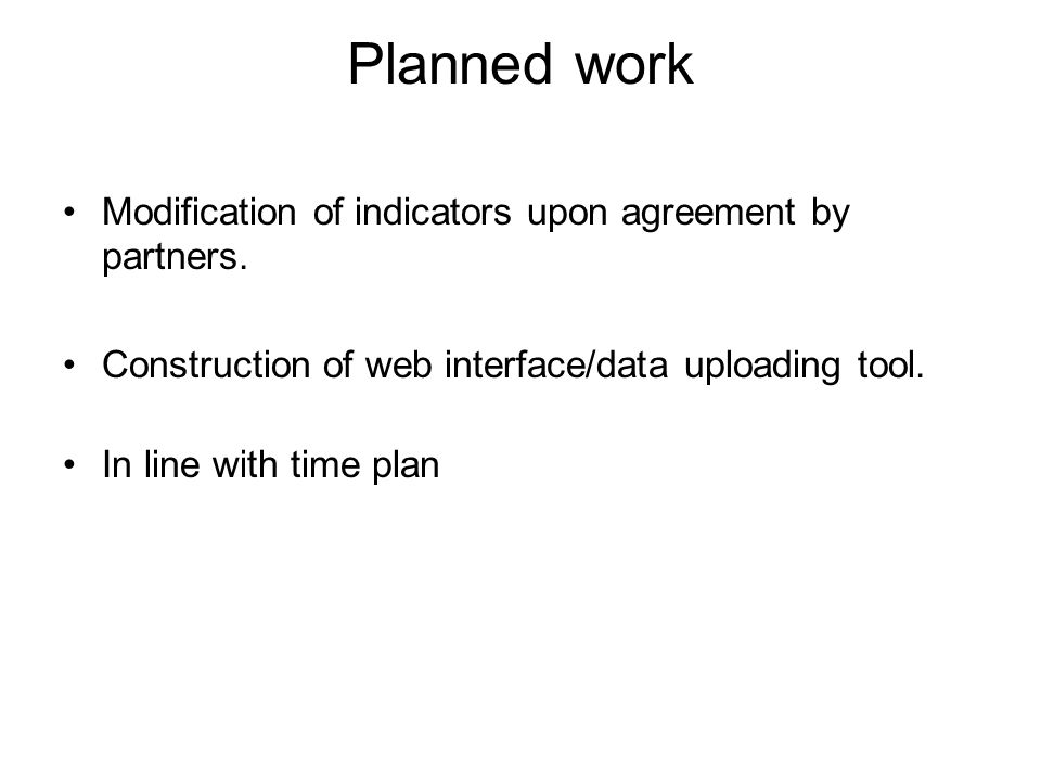 Planned work Modification of indicators upon agreement by partners.