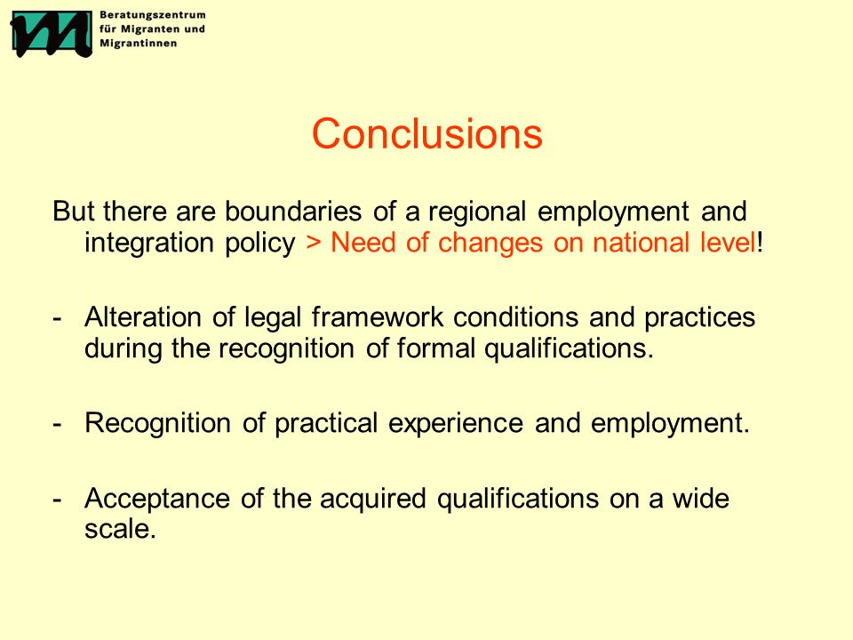 Conclusions But there are boundaries of a regional employment and integration policy > Need of changes on national level.