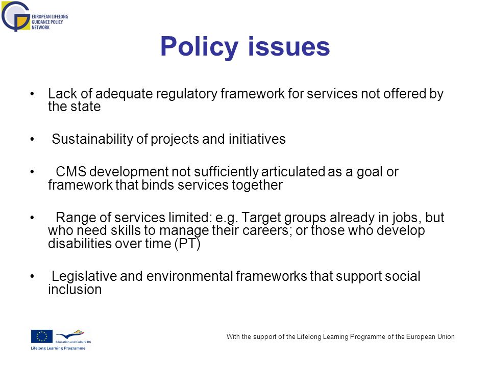 With the support of the Lifelong Learning Programme of the European Union Policy issues Lack of adequate regulatory framework for services not offered by the state Sustainability of projects and initiatives CMS development not sufficiently articulated as a goal or framework that binds services together Range of services limited: e.g.