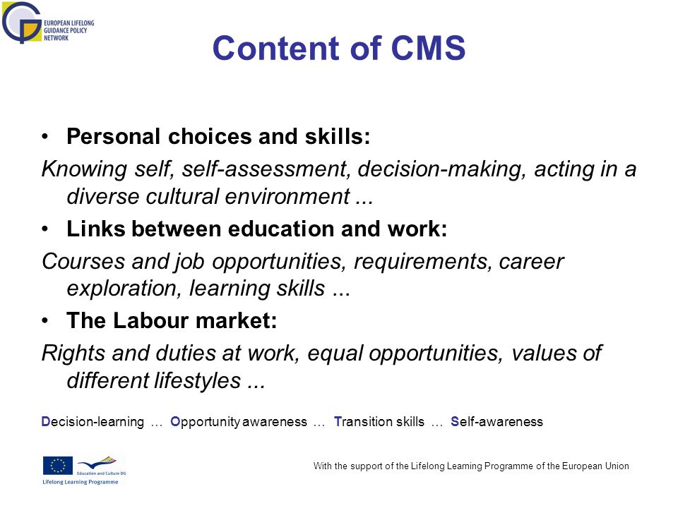 With the support of the Lifelong Learning Programme of the European Union Content of CMS Personal choices and skills: Knowing self, self-assessment, decision-making, acting in a diverse cultural environment...