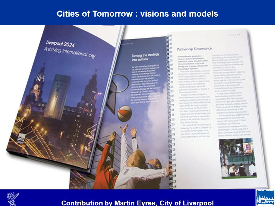 4 Cities of Tomorrow : visions and models Contribution by Martin Eyres, City of Liverpool