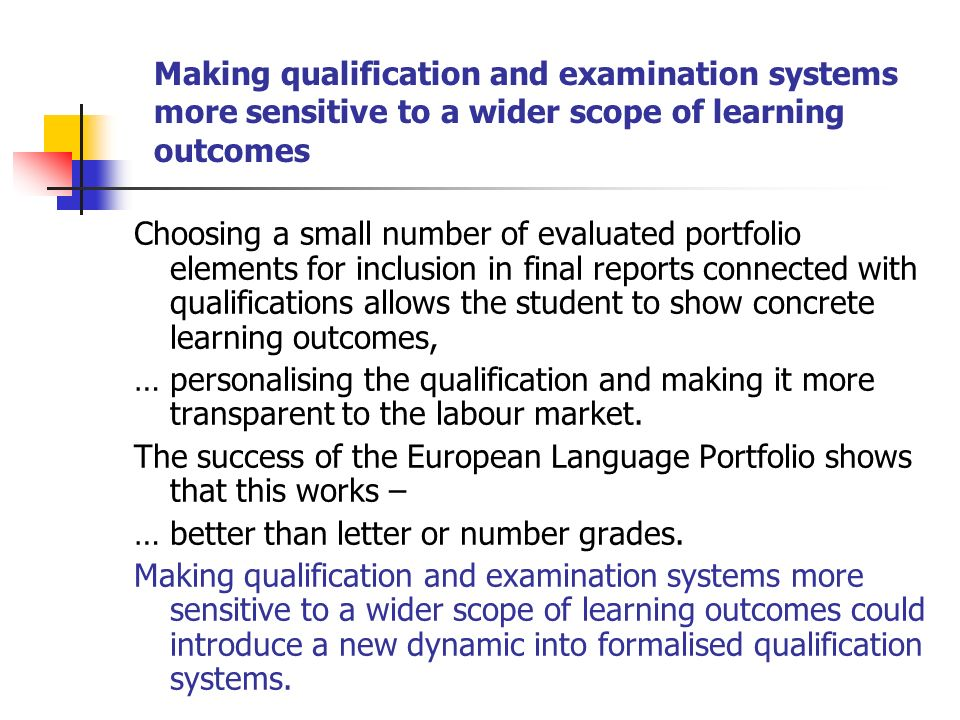 Making qualification and examination systems more sensitive to a wider scope of learning outcomes Choosing a small number of evaluated portfolio eleme