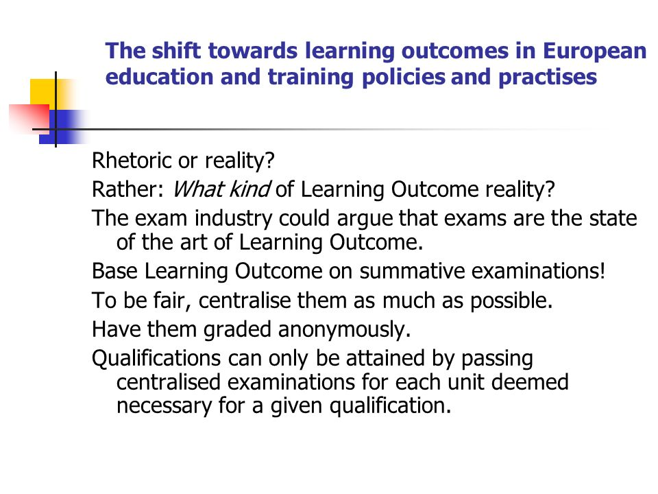 The shift towards learning outcomes in European education and training policies and practises Rhetoric or reality? Rather: What kind of Learning Outco