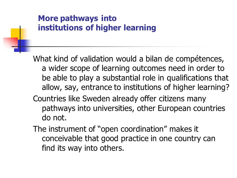 More pathways into institutions of higher learning What kind of validation would a bilan de compétences, a wider scope of learning outcomes need in or