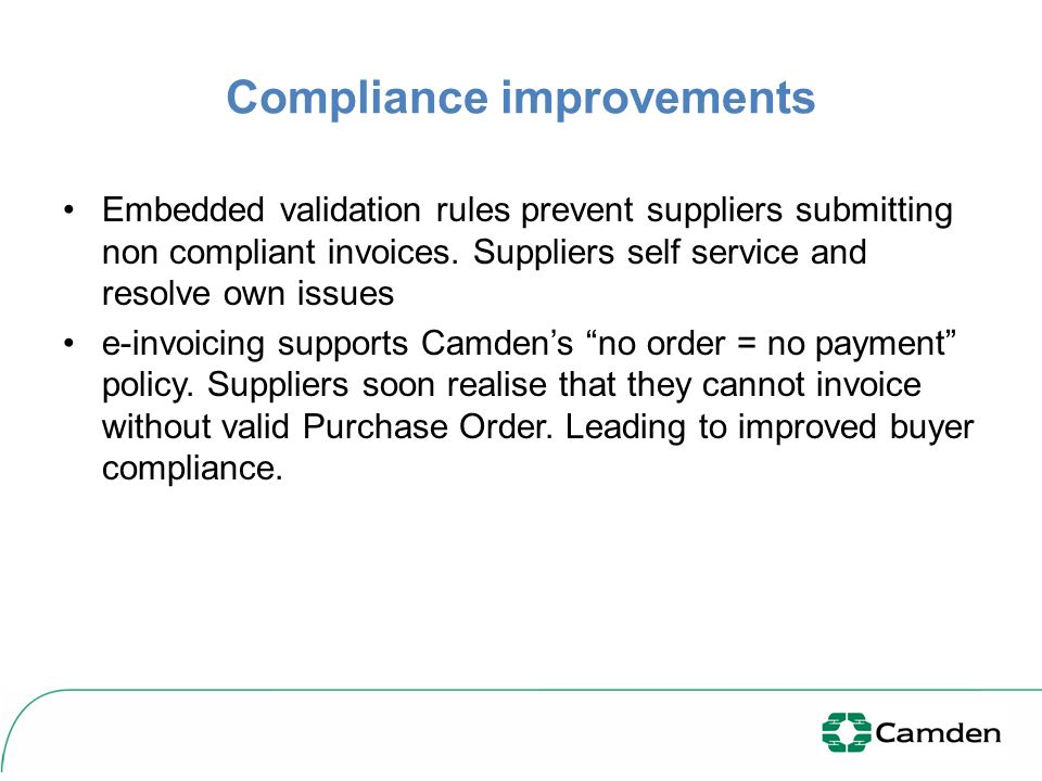 Compliance improvements Embedded validation rules prevent suppliers submitting non compliant invoices.