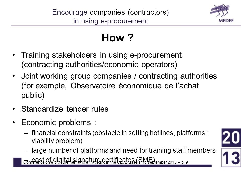 How ? Training stakeholders in using e-procurement (contracting authorities/economic operators) Joint working group companies / contracting authoritie